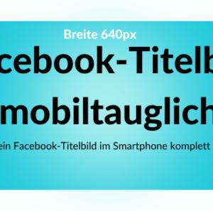 3 Tipps für ein mobiltaugliches Facebook-Titelbild
